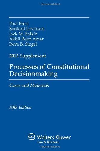 Processes Constitutional Decisionmaking: Cases and Materials 2013 Supplement (1454828234) by Brest, Paul