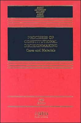 Processes of Constitutional Decision-Making (Aspen Casebooks) (1454830476) by Jack M. Balkin; Paul Brest; Sanford Levinson