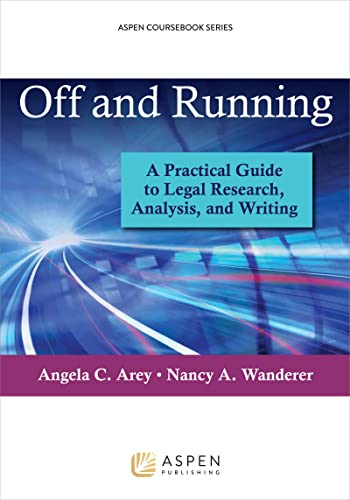 9781454836155: Off and Running: A Practical Guide to Legal Research, Analysis, and Writing (Aspen Coursebook Series)