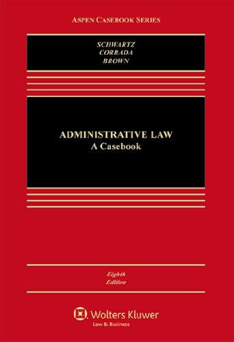 Administrative Law: A Casebook (Aspen Casebook): Bernard Schwartz, Roberto