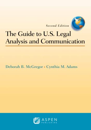 The Guide to U.S. Legal Analysis and Communication: Deborah B. McGregor; McGregor