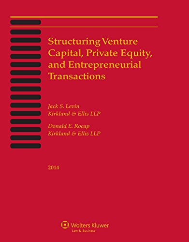 Structuring Venture Capital, Private Equity and Entrepreneurial Transactions: Jack S. Levin, Donald...
