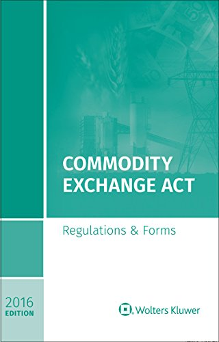Commodity Exchange Act: Regulations and Forms 2016 Edition: Kluwer, Wolters