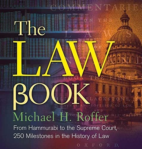9781454901686: The Law Book: From Hammurabi to the International Criminal Court, 250 Milestones in the History of Law