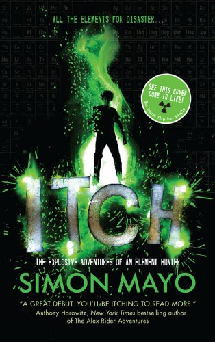 9781454905097: Itch: The Explosive Adventures of an Element Hunter
