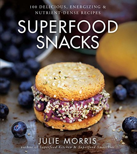 9781454905585: Superfood Snacks: 100 Delicious, Energizing & Nutrient-Dense Recipes (Julie Morris's Superfoods)