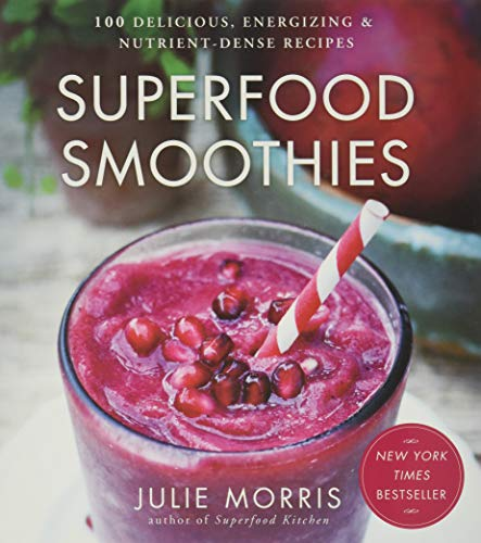 9781454905592: Superfood Smoothies: 100 Delicious, Energizing & Nutrient-dense Recipes (Julie Morris's Superfoods)