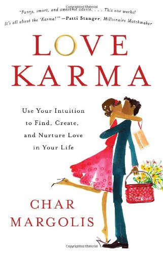 Love Karma: Use Your Intuition to Find, Create, and Nurture Love in Your Life (9781454906643) by Char Margolis
