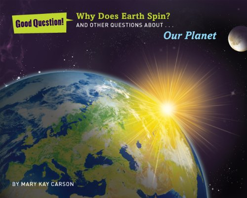 9781454906742: Why Does Earth Spin?: And Other Questions About Our Planet (Good Question!)