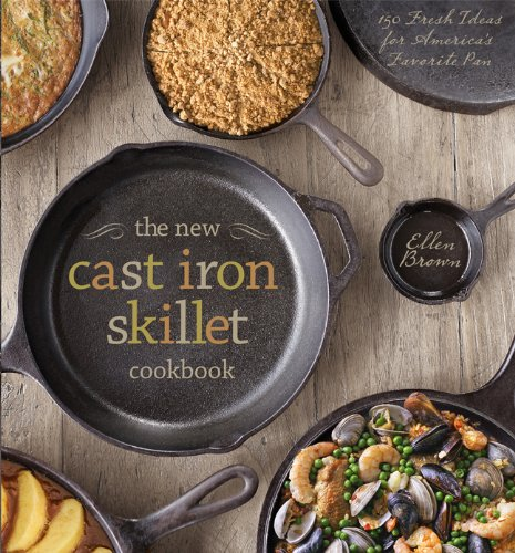 9781454907749: The New Cast Iron Skillet Cookbook: 150 Fresh Ideas for America's Favorite Pan