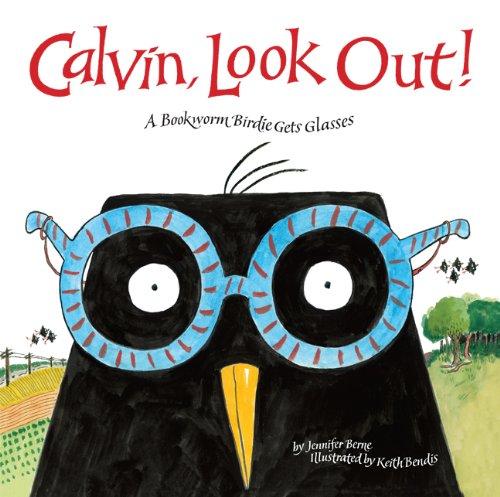 Calvin, Look Out!: A Bookworm Birdie Gets Glasses: Berne, Jennifer
