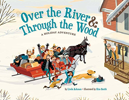 Over the River & Through the Wood: A Holiday Adventure: Linda Ashman