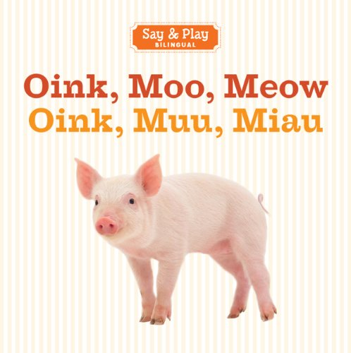 Oink, Moo, Meow/Oink, Muu, Miau (Say & Play) (English and Spanish Edition): Sterling ...