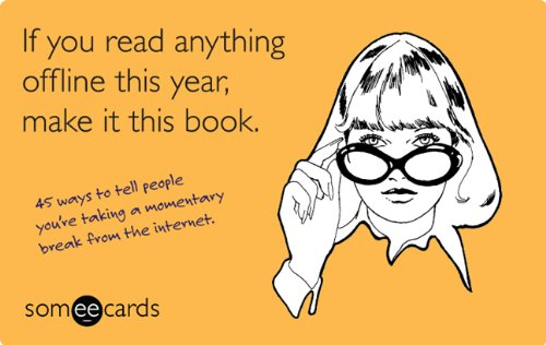 If You Read Anything Offline This Year, Make It This Book (someecards): 45 ways to tell people you&...