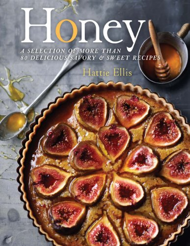 Honey: A Selection of More than 80 Delicious Savory & Sweet Recipes