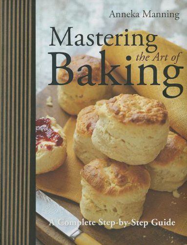 9781454911388: Mastering the Art of Baking: A Complete Step-By-Step Guide