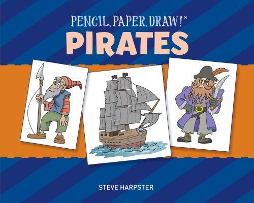 Sterling Publishing-Pencil, Paper, Draw! Pirates: Steve Harpster