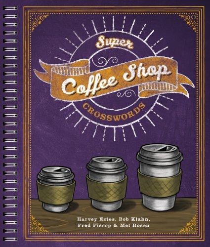 Super Coffee Shop Crosswords: Estes, Harvey, Klahn, Bob, Piscop, Fred, and Rosen, Mel