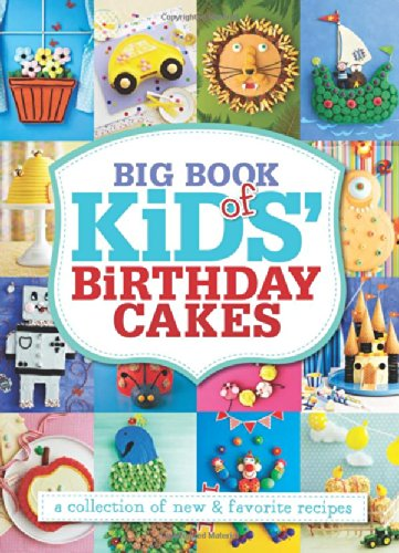 Big Book of Kids Birthday Cakes A Collection of New & Favorite Recipes: Pamela Clark