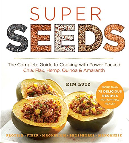 9781454912781: Super Seeds: The Complete Guide to Cooking with Power-Packed Chia, Quinoa, Flax, Hemp & Amaranth (Superfoods for Life)