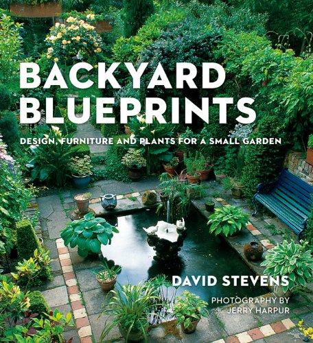 Backyard Blueprints: Design, Furniture and Plants for a Small Garden: Stevens, David