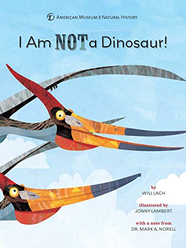 I Am NOT a Dinosaur! (American Museum of Natural His): Will Lach