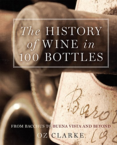 The History of Wine in 100 Bottles: From Bacchus to Bordeaux and Beyond: Oz Clarke