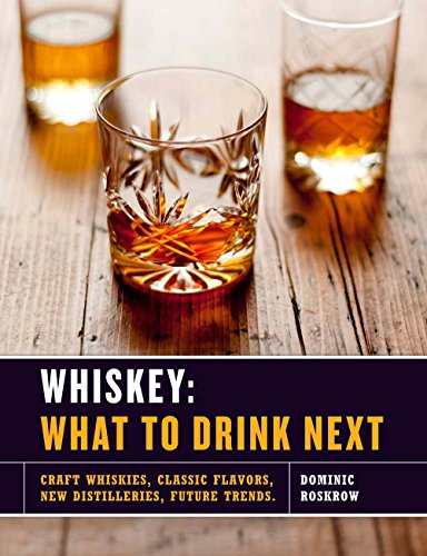 9781454915720: Whiskey: What to Drink Next: Craft Whiskeys, Classic Flavors, New Distilleries, Future Trends
