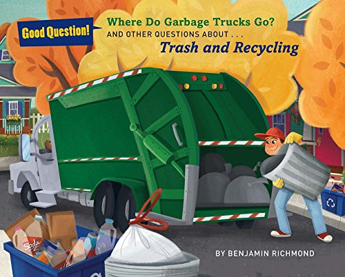 Where Do Garbage Trucks Go?: And Other Questions About Trash and Recycling (Good Question!): Ben ...