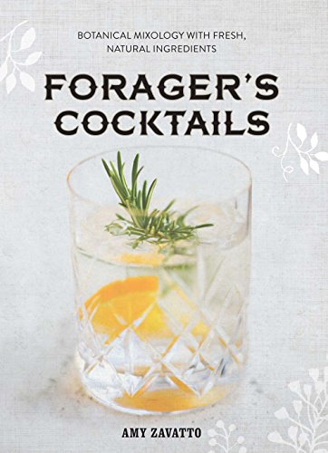 9781454917472: Forager's Cocktails: Botanical Mixology with Fresh, Natural Ingredients