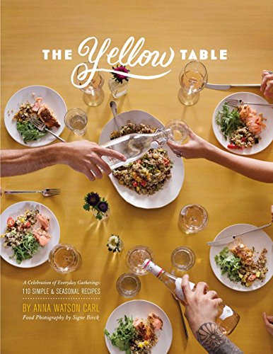 9781454917656: The Yellow Table: A Celebration of Everyday Gatherings: 110 Simple & Seasonal Recipes