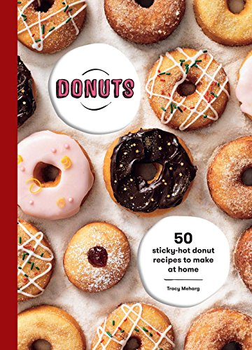 Donuts: 50 Sticky-Hot Donut Recipes to Make at Home: Meharg, Tracey