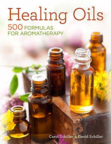 Healing Oils: 500 Formulas for Aromatherapy: Schiller, David; Schiller, Carol