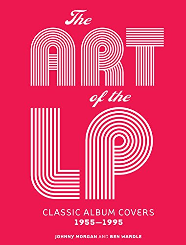 The Art of the LP: Classic Album Covers 1955-1995 (Hardcover): Johnny Morgan