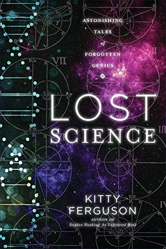 Lost Science: Astonishing Tales of Forgotten Genius: Ferguson, Kitty