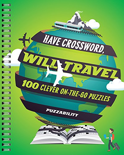 Have Crossword, Will Travel: 100 Clever On-the-Go: Puzzle Wright Press