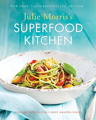 9781454918103: Julie Morris's Superfood Kitchen: Cooking with Nature's Most Amazing Foods (Julie Morris's Superfoods)