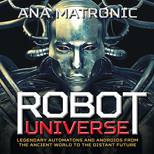 9781454918219: Robot Universe: Legendary Automatons and Androids from the Ancient World to the Distant Future