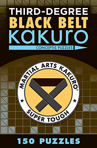 Third-Degree Black Belt Kakuro (Martial Arts Puzzles Series): Conceptis Puzzles