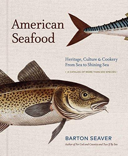 American Seafood: Heritage, Culture & Cookery From Sea to Shining Sea: Barton Seaver