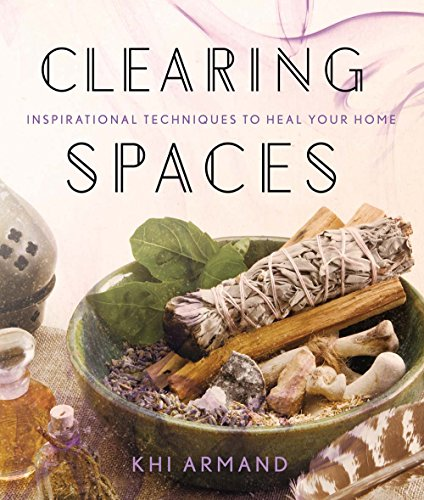 9781454919582: Clearing Spaces: Inspirational Techniques to Heal Your Home