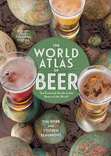 The World Atlas of Beer, Revised & Expanded: The Essential Guide to the Beers of the World (...