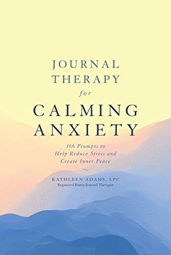 9781454940135: Journal Therapy for Calming Anxiety: 366 Prompts to Calm Anxiety and Create Inner Peace (Journal Therapy): 1