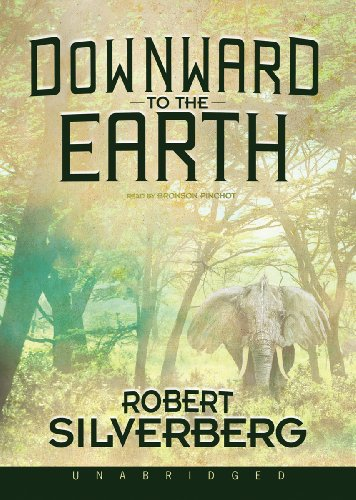 Downward to the Earth -: Robert Silverberg