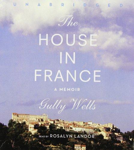 The House in France: A Memoir: Gully Wells