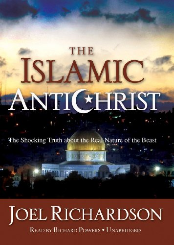 The Islamic Antichrist - The Shocking Truth about the Real Nature of the Beast: Joel Richardson