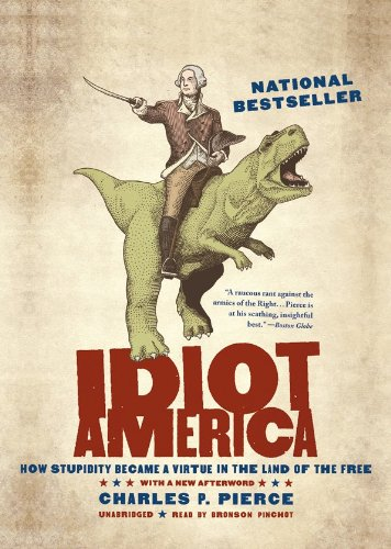 9781455110490: Idiot America: How Stupidity Became a Virtue in the Land of the Free