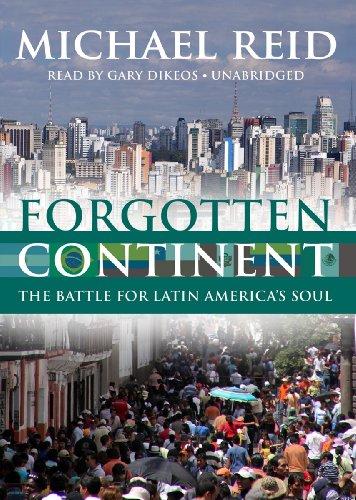 Forgotten Continent: The Battle for Latin America's Soul: Michael Reid