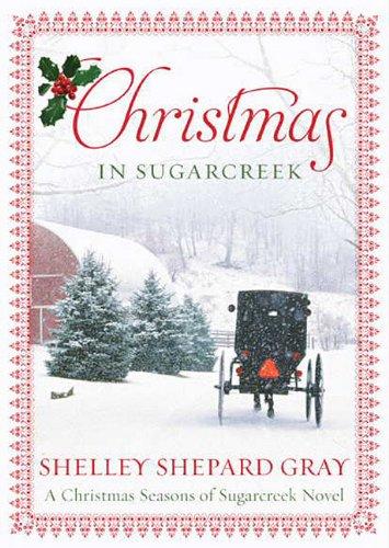 Christmas in Sugarcreek - A Christmas Seasons in Sugarcreek Novel: Shelley Shepard Gray