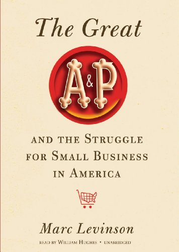 The Great A&P and the Struggle for Small Business in America: Marc Levinson